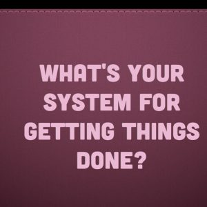 My 4-step System for Getting Things Done
